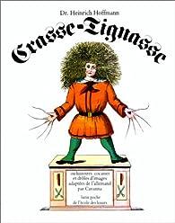 Crasse-Tignasse ou histoires cocasses et dr�les d'images par Heinrich Hoffmann