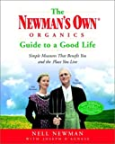The Newmans Own Organics Guide to a Good Life: Simple Measures That Benefit You and the Place You Live