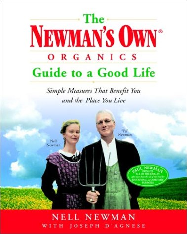 The Newman's Own Organics Guide to a Good Life: Simple...