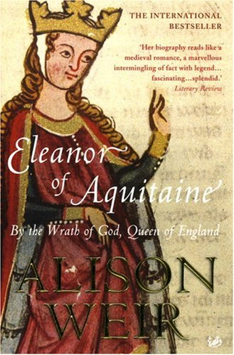 'ELEANOR OF AQUITAINE: BY THE WRATH OF GOD, QUEEN OF ENGLAND'