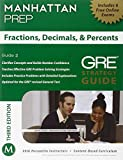 Fractions, Decimals, & Percents GRE Strategy Guide, 3rd Edition (Instructional Guide) (Manhattan Prep GRE Strategy Guides)