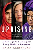 Uprising: A New Age Is Dawning for Every Mothers Daughter