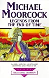 Legends From The End Of Time (Tale of the Eternal Champion) Michael Moorcock