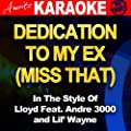 Dedication To My Ex (Miss That) [Lloyd Feat . Andre 3000 & Lil' Wayne] [Karaoke Version]
