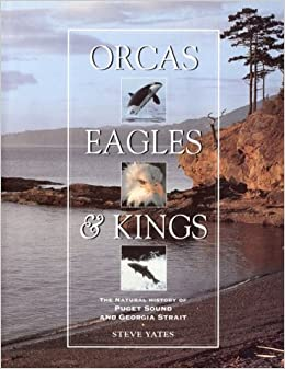 Orcas, Eagles and Kings: Georgia Strait and Puget Sound, Yates, Steve
