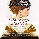 Mr. Darcy's Bad Day: A Pride & Prejudice Novella | Christie Capps