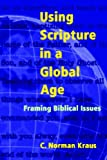 Using Scripture in a Global Age: Framing Biblical Issues (193103835X) by C. Norman Kraus