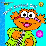 Snap! Button! Zip! (Sesame Beginnings) (0375823697) by Tabby, Abigail