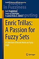 Enric Trillas: A Passion for Fuzzy Sets: A Collection of Recent Works on Fuzzy Logic Front Cover