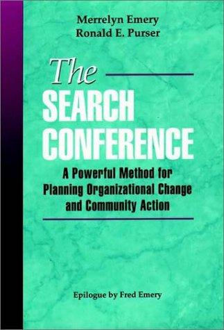The Search Conference: A Powerful Method for Planning Organizational Change and Community Action
