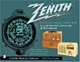 Zenith Radio: The Glory Years, 1936-1945: Illustrated Catalog and Database(Schiffer Book for Collectors)