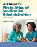 Lippincotts Photo Atlas of Medication Administration