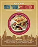 img - for The Big New York Sandwich Book: 99 Delicious Creations from the City's Greatest Restaurants and Chefs   [BIG NEW YORK SANDWICH BK] [Paperback] book / textbook / text book