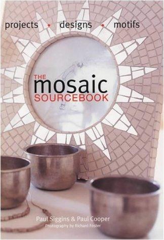 The Mosaic Source Book: Projects, Designs, Motifs, Paul Cooper, Paul Siggins