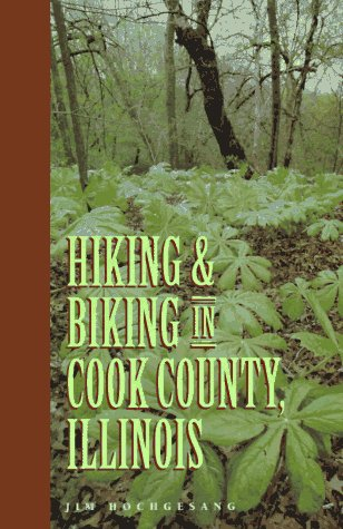 Hiking & Biking in Cook County, Illinois (Third in a Series of Chicagoland Hiking and Biking Guidebooks)
