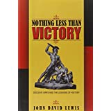 Nothing Less than Victory: Decisive Wars and the Lessons of History ~ John Lewis