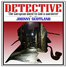 Detective: The European Quest to Find a Murderer (       UNABRIDGED) by Johnny Scotland Narrated by Millian Quinteros