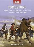 Tombstone - Wyatt Earp, the O.K. Corral, and the Vendetta Ride 1881-82 (Raid)