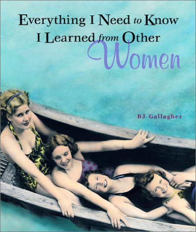 Everything I Need to Know I Learned from Other Women, B. J. HATELEY, B. J. GALLAGHER