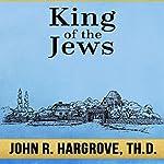 King of the Jews: A Study of Matthew | John R. Hargrove ThD
