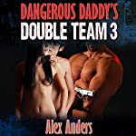 Dangerous Daddy's Double Team 3 | Alex Anders