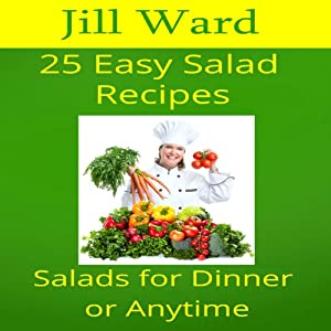 25 Easy Salad Recipes: Salads for Dinner or Anytime | [Jill Ward]