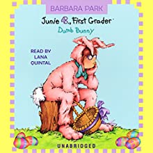 Junie B., First Grader: Dumb Bunny Audiobook by Barbara Park Narrated by Lana Quintal
