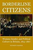 img - for Borderline Citizens: Women, Gender and Political Culture in Britain, 1815-1867 (British Academy Postdoctoral Fellowship Monographs) by Kathryn Gleadle (24-Sep-2009) Hardcover book / textbook / text book
