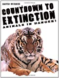Countdown to Extinction: Animals in Danger! (0199116008) by David Burnie