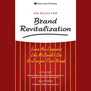 Six Rules for Brand Revitalization: Learn How Companies Like McDonald's Can Re-Energize Their Brands | [Larry Light, Joan Kiddon]