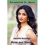 """Rose aus Stein (Privatklinik Dr. Baum 2)von """"Daniela Buchholz"""""""