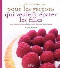 Le  livre de cuisine pour les garçons qui veulent épater les filles