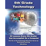 Fifth Grade Technology: 32 Lessons Every Fifth Grader Can Accomplish on a Computer ~ Structured Learning It...