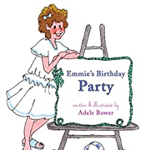Emmie's Birthday Party (       UNABRIDGED) by Adele Bower Narrated by Rachael Sweeden