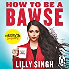 How to Be a Bawse: A Guide to Conquering Life Hörbuch von Lilly Singh Gesprochen von: Lilly Singh