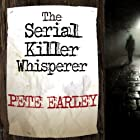 The Serial Killer Whisperer: How One Man's Tragedy Helped Unlock the Deadliest Secrets of the World's Most Terrifying Killers Audiobook by Pete Earley Narrated by Alan Sklar