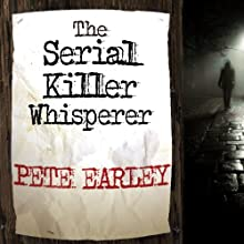 The Serial Killer Whisperer: How One Man's Tragedy Helped Unlock the Deadliest Secrets of the World's Most Terrifying Killers (       UNABRIDGED) by Pete Earley Narrated by Alan Sklar