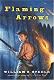 Flaming Arrows (0152052127) by Steele, William O.