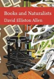 img - for Books and Naturalists (Collins New Naturalist Library, Book 112) by Allen, David Elliston (2010) Hardcover book / textbook / text book