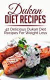 Dukan Diet: Dukan Diet Recipes - Amazingly Delicious Dukan Diet Recipes For Weight Loss (Weight Loss Books, Recipe Books Book 1)