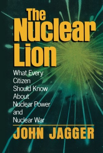 The Nuclear Lion: What Every Citizen Should Know About Nuclear Power And Nuclear War