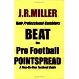 How Professional Gamblers Beat the Pro Football Pointspread ~ J. R. Miller