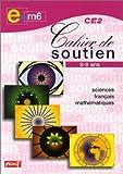 Cahier de soutien, CE2 : Sciences français-mathématique...