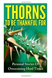 img - for Thorns To Be Thankful For: Personal Stories Of Overcoming Hard Times book / textbook / text book