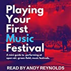 Playing Your First Music Festival: A Mini-Guide to Performing at Open-Air, Green-Field, Music Festivals Hörbuch von Andy Reynolds Gesprochen von: Andy Reynolds