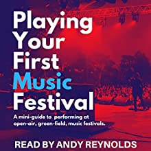 Playing Your First Music Festival: A Mini-Guide to Performing at Open-Air, Green-Field, Music Festivals Audiobook by Andy Reynolds Narrated by Andy Reynolds
