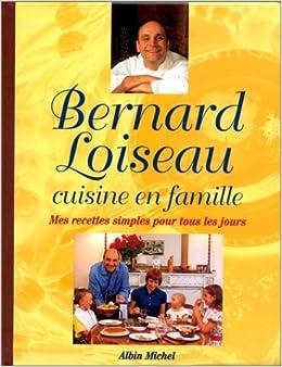 Bernard loiseau cuisine en famille mes for Cuisine bernard