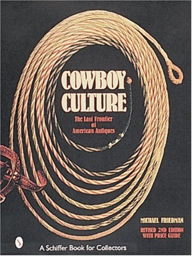 Cowboy Culture : The Last Frontier of American Antiques
