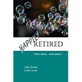 Happily Retired: What Works ... What Doesn'tby Julie Chahal