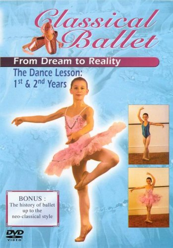Classical Ballet 2 - From Dream To Reality - The Dancing Lesson Years 1 And 2 [DVD]